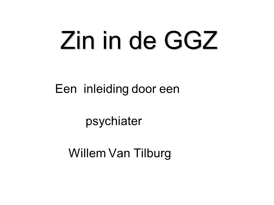 Zin in de GGZ Een inleiding door een psychiater Willem Van Tilburg