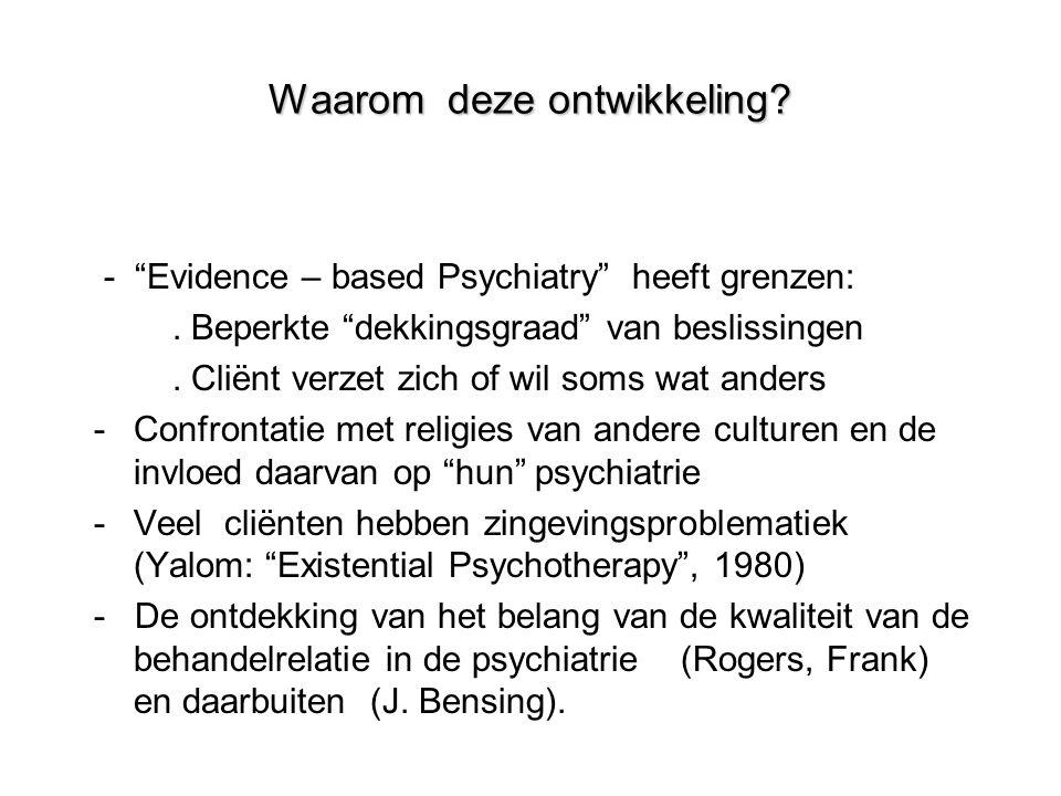 """Waarom deze ontwikkeling? - """"Evidence – based Psychiatry"""" heeft grenzen:. Beperkte """"dekkingsgraad"""" van beslissingen. Cliënt verzet zich of wil soms wa"""