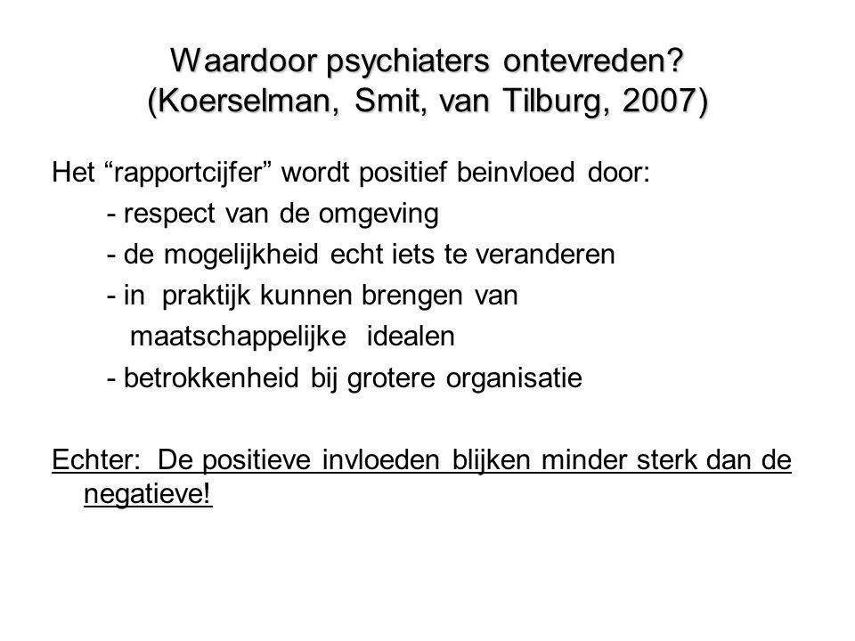 """Waardoor psychiaters ontevreden? (Koerselman, Smit, van Tilburg, 2007) Het """"rapportcijfer"""" wordt positief beinvloed door: - respect van de omgeving -"""