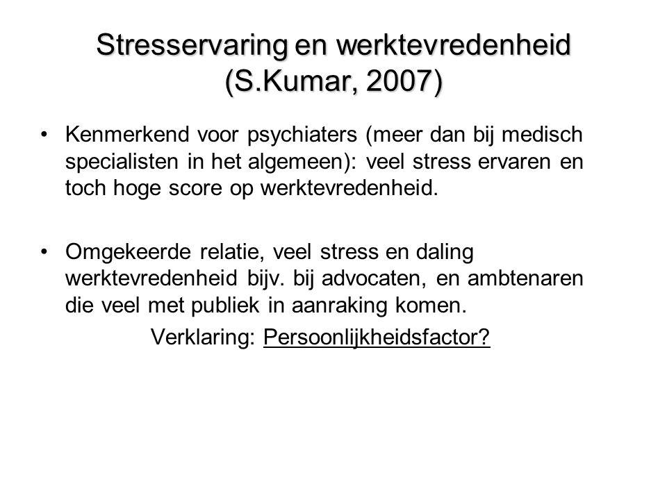 Stresservaring en werktevredenheid (S.Kumar, 2007) •Kenmerkend voor psychiaters (meer dan bij medisch specialisten in het algemeen): veel stress ervaren en toch hoge score op werktevredenheid.