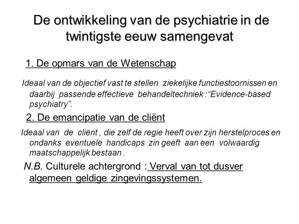 De ontwikkeling van de psychiatrie in de twintigste eeuw samengevat De ontwikkeling van de psychiatrie in de twintigste eeuw samengevat 1. De opmars v