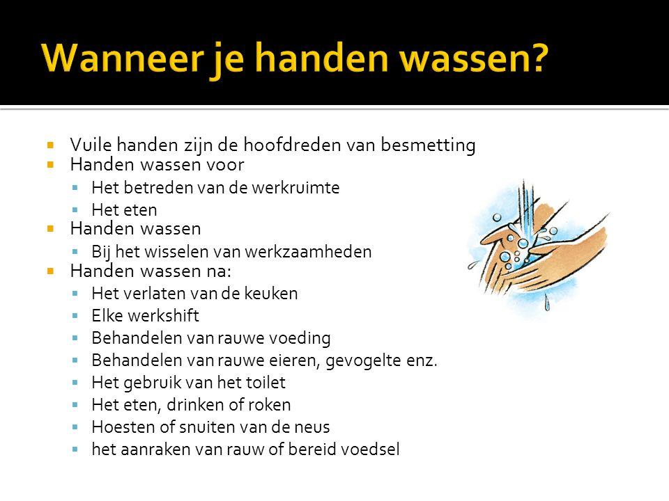  Vuile handen zijn de hoofdreden van besmetting  Handen wassen voor  Het betreden van de werkruimte  Het eten  Handen wassen  Bij het wisselen v