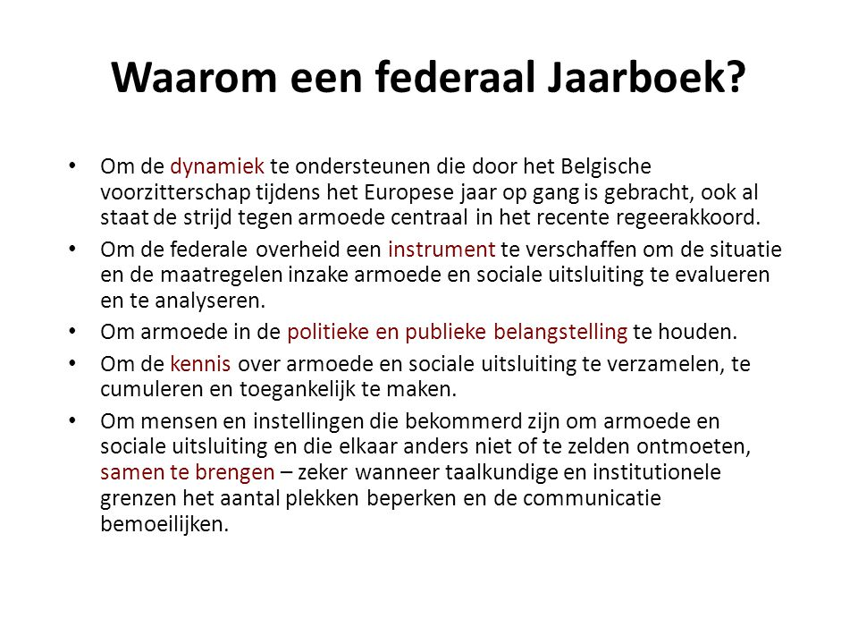 Waarom een federaal Jaarboek? • Om de dynamiek te ondersteunen die door het Belgische voorzitterschap tijdens het Europese jaar op gang is gebracht, o