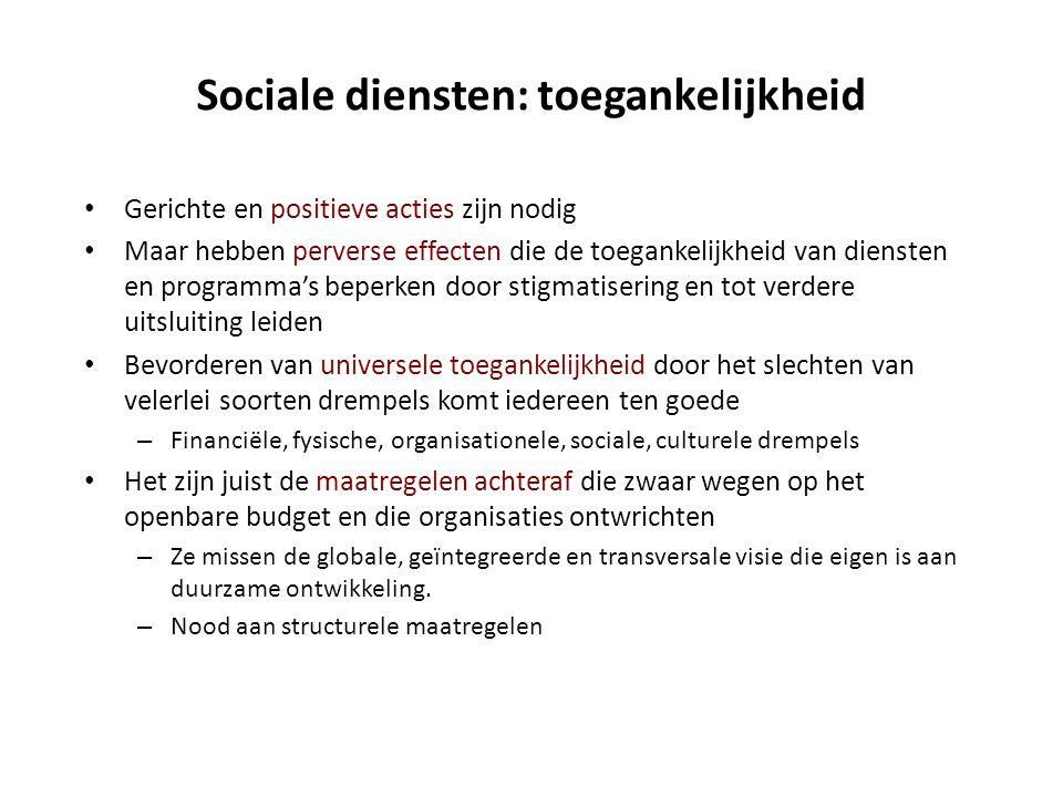 Sociale diensten: toegankelijkheid • Gerichte en positieve acties zijn nodig • Maar hebben perverse effecten die de toegankelijkheid van diensten en p