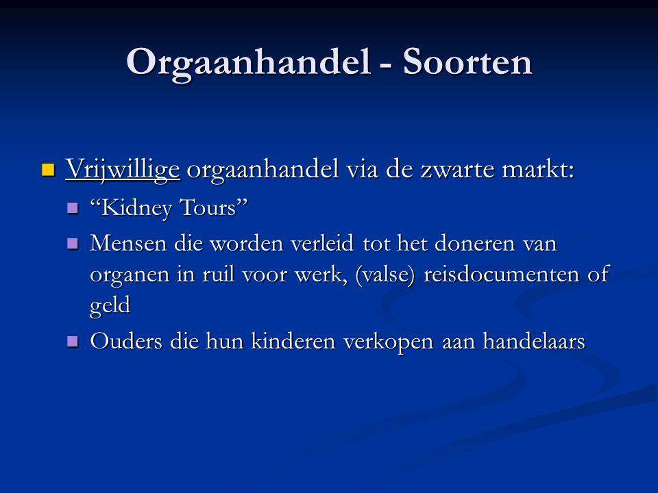 Orgaanhandel - Soorten  Vrijwillige orgaanhandel via de zwarte markt:  Kidney Tours  Mensen die worden verleid tot het doneren van organen in ruil voor werk, (valse) reisdocumenten of geld  Ouders die hun kinderen verkopen aan handelaars