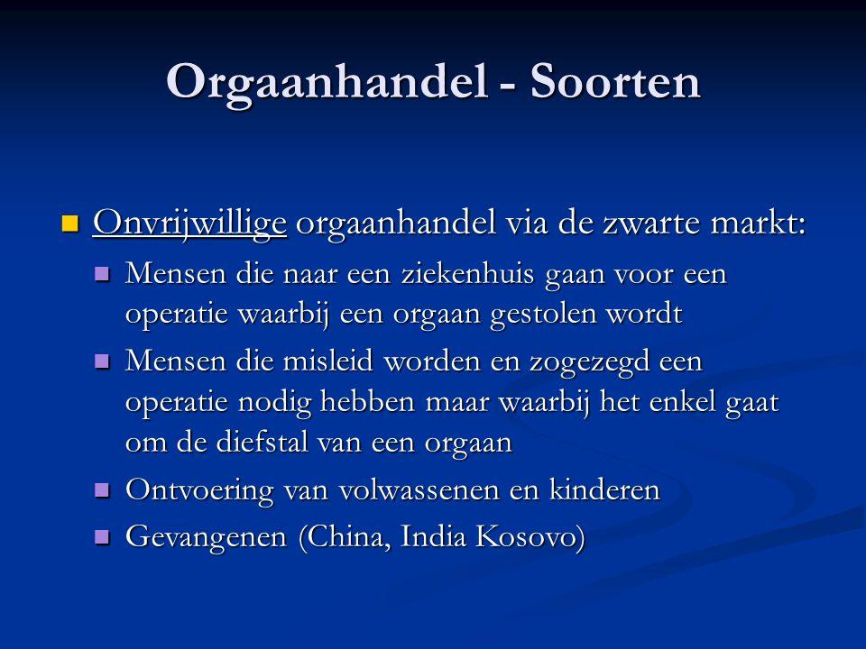Orgaanhandel - Soorten  Onvrijwillige orgaanhandel via de zwarte markt:  Mensen die naar een ziekenhuis gaan voor een operatie waarbij een orgaan ge