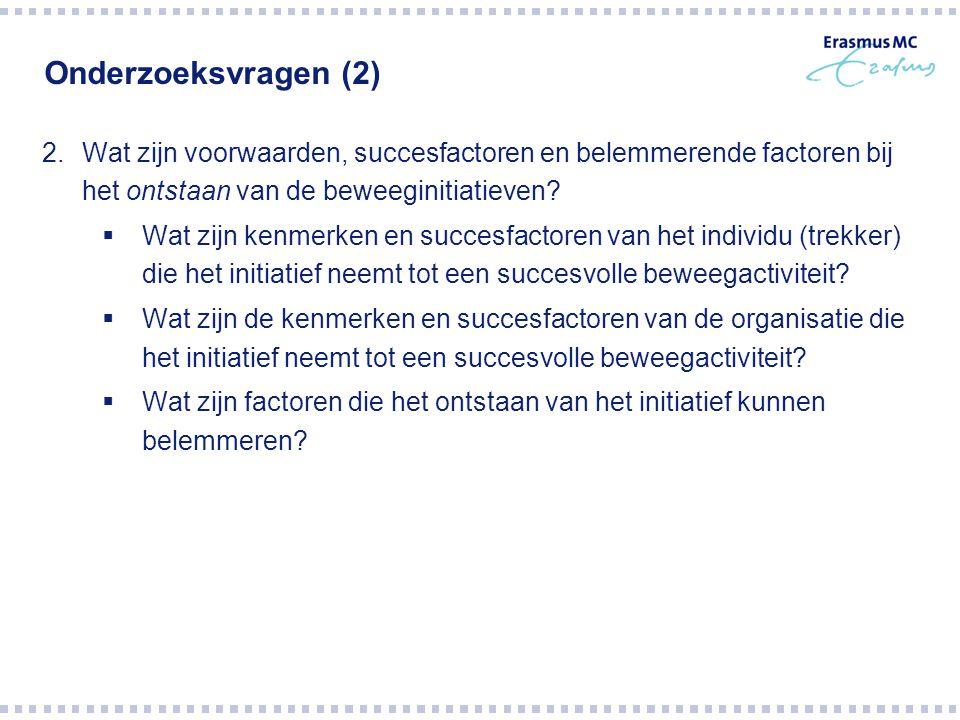 Onderzoeksvragen (3) 3.Wat zijn voorwaarden, succesfactoren en belemmerende factoren voor het voortduren en uitbouwen van de beweeginitiatieven.
