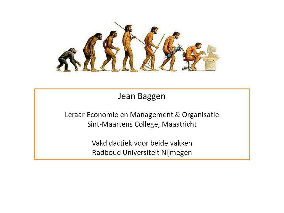 Jean Baggen Leraar Economie en Management & Organisatie Sint-Maartens College, Maastricht Vakdidactiek voor beide vakken Radboud Universiteit Nijmegen