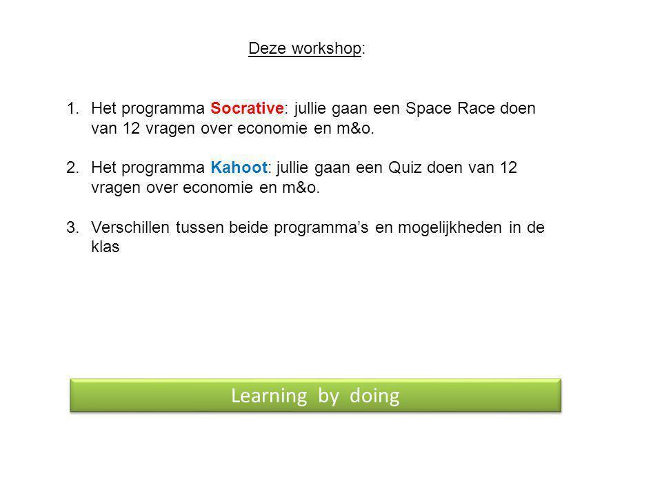 Deze workshop: 1.Het programma Socrative: jullie gaan een Space Race doen van 12 vragen over economie en m&o. 2.Het programma Kahoot: jullie gaan een