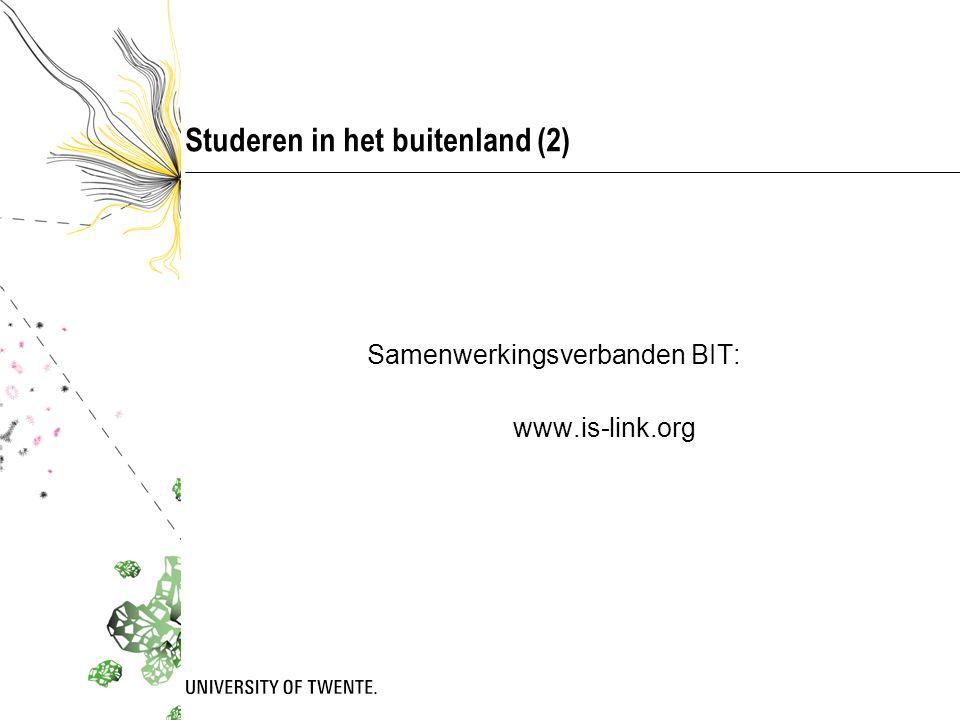 Studeren in het buitenland (2) Samenwerkingsverbanden BIT: www.is-link.org