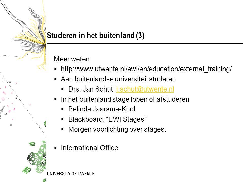Studeren in het buitenland (3) Meer weten:  http://www.utwente.nl/ewi/en/education/external_training/  Aan buitenlandse universiteit studeren  Drs.