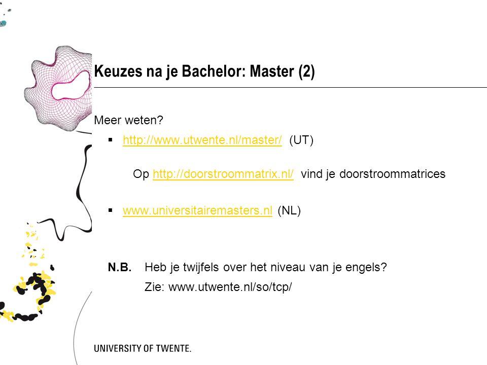 Keuzes na je Bachelor: Master (2) Meer weten?  http://www.utwente.nl/master/ (UT) Op http://doorstroommatrix.nl/ vind je doorstroommatrices http://ww