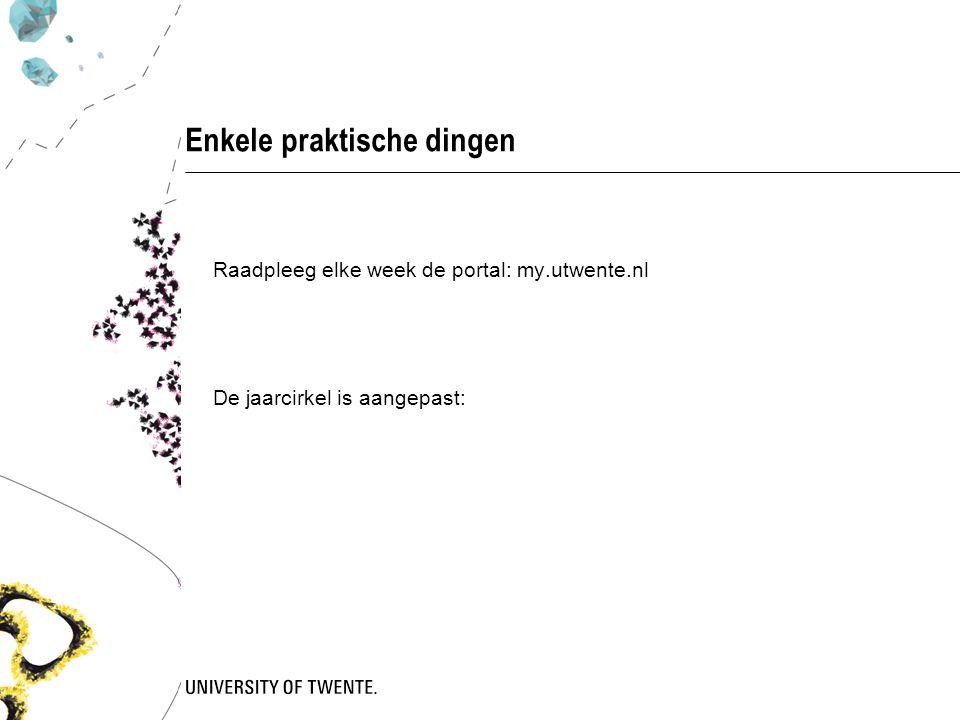 Enkele praktische dingen Raadpleeg elke week de portal: my.utwente.nl De jaarcirkel is aangepast: