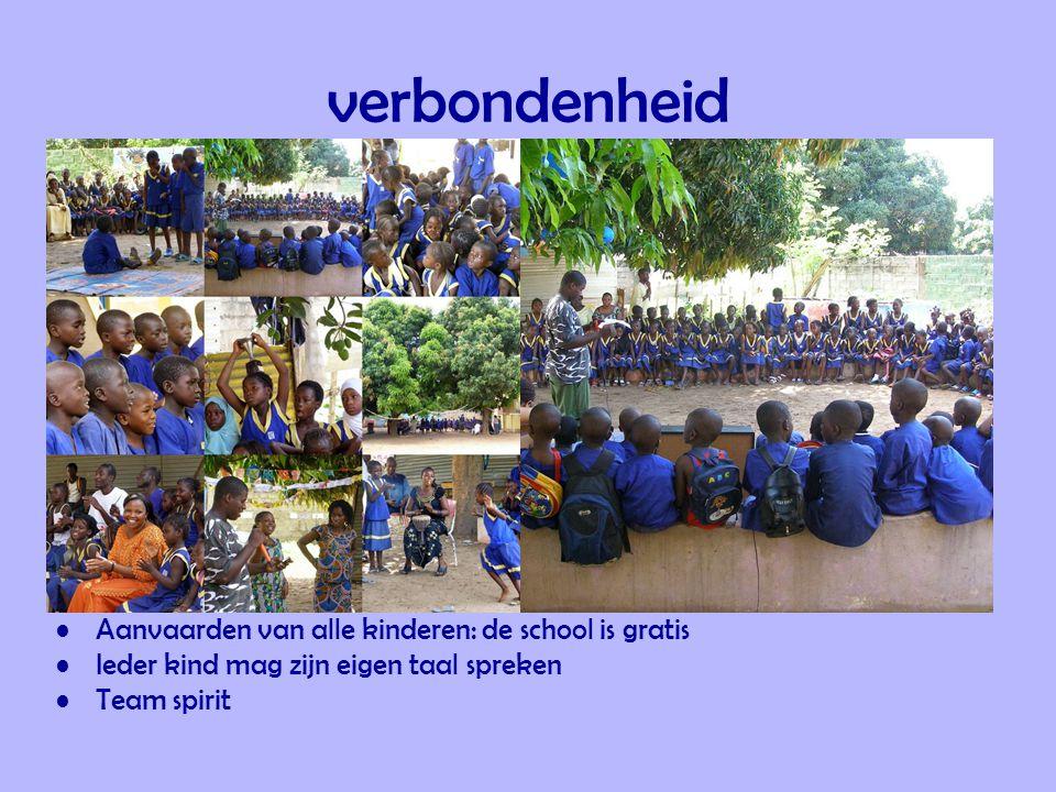verbondenheid •Aanvaarden van alle kinderen: de school is gratis •Ieder kind mag zijn eigen taal spreken •Team spirit