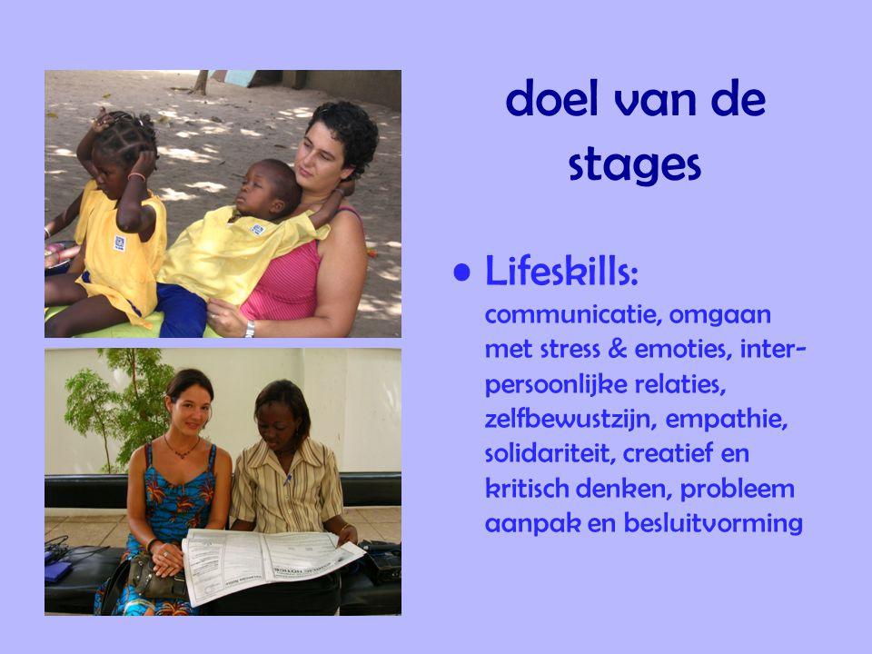 doel van de stages •Lifeskills: communicatie, omgaan met stress & emoties, inter- persoonlijke relaties, zelfbewustzijn, empathie, solidariteit, creatief en kritisch denken, probleem aanpak en besluitvorming