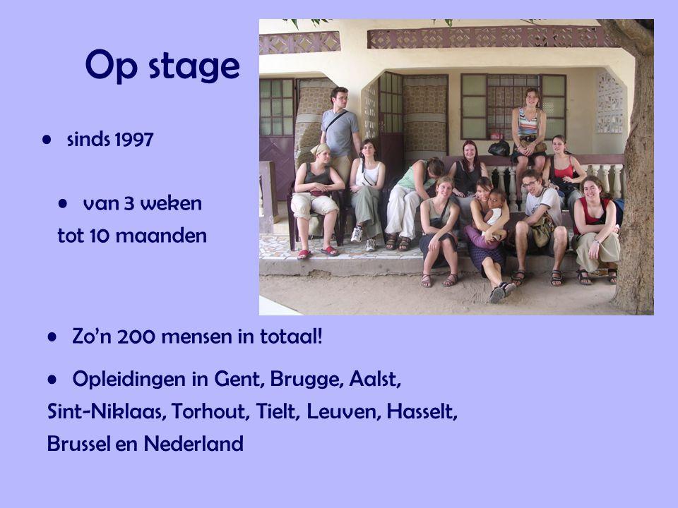 Op stage •sinds 1997 •Opleidingen in Gent, Brugge, Aalst, Sint-Niklaas, Torhout, Tielt, Leuven, Hasselt, Brussel en Nederland •van 3 weken tot 10 maanden •Zo'n 200 mensen in totaal!