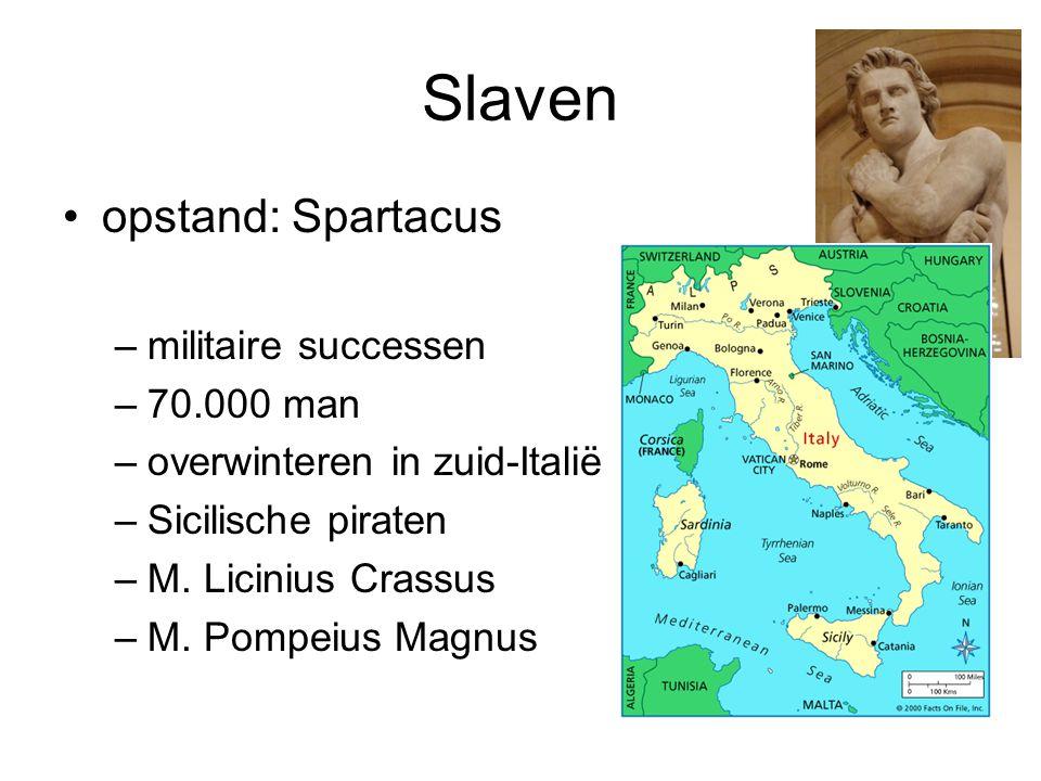 Slaven •opstand: Spartacus –militaire successen –70.000 man –overwinteren in zuid-Italië –Sicilische piraten –M. Licinius Crassus –M. Pompeius Magnus