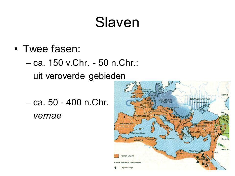 Slaven •Twee fasen: –ca. 150 v.Chr. - 50 n.Chr.: uit veroverde gebieden –ca. 50 - 400 n.Chr. vernae