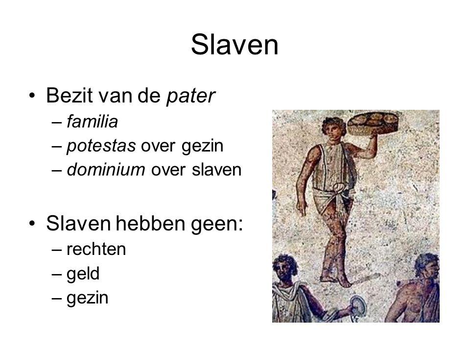 Slaven •Bezit van de pater –familia –potestas over gezin –dominium over slaven •Slaven hebben geen: –rechten –geld –gezin