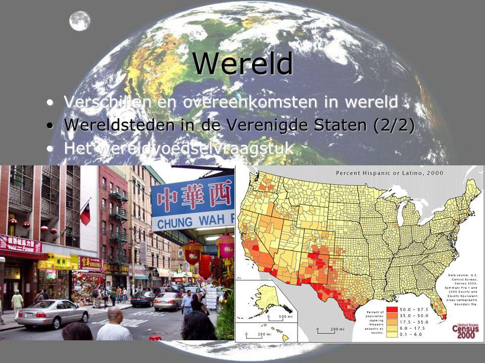 Wereld •Verschillen en overeenkomsten in wereld •Wereldsteden in de Verenigde Staten (2/2) •Het wereldvoedselvraagstuk