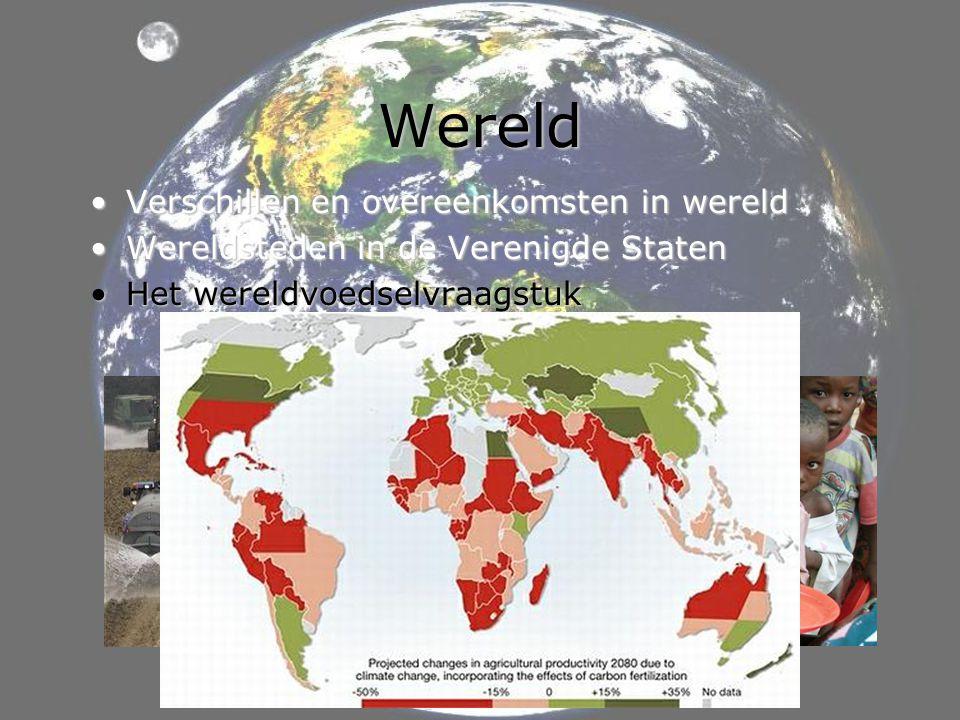 Wereld •Verschillen en overeenkomsten in wereld •Wereldsteden in de Verenigde Staten •Het wereldvoedselvraagstuk