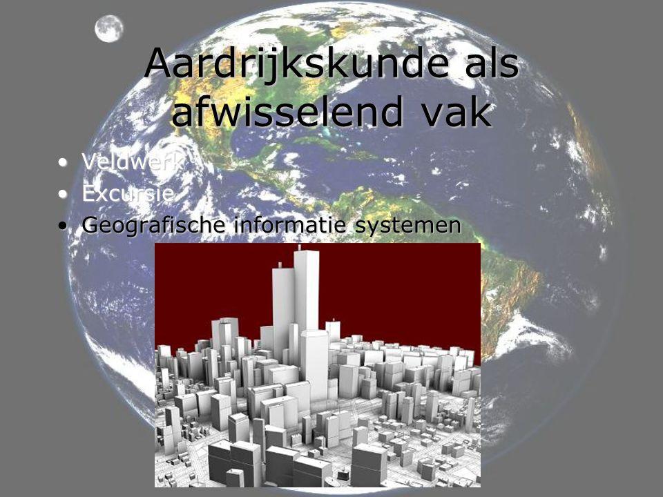 Aardrijkskunde als afwisselend vak •Veldwerk •Excursie •Geografische informatie systemen