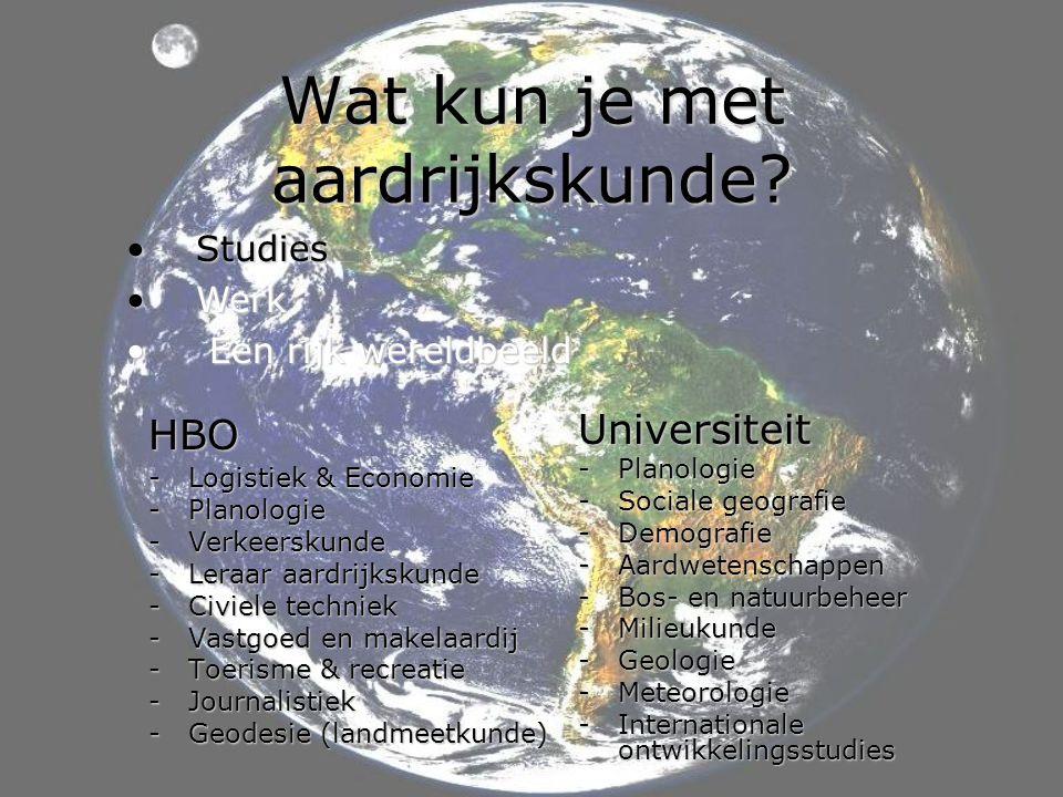 Wat kun je met aardrijkskunde? HBO - Logistiek & Economie - Planologie - Verkeerskunde - Leraar aardrijkskunde - Civiele techniek - Vastgoed en makela