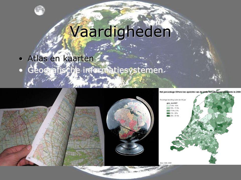 Vaardigheden •Atlas en kaarten •Geografische informatiesystemen