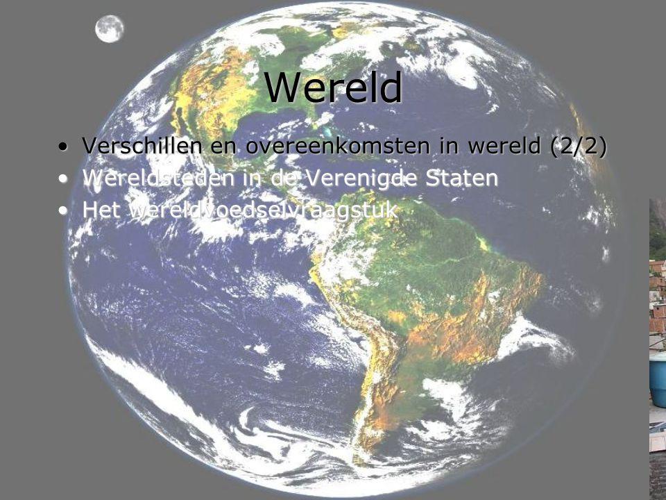 Wereld •Verschillen en overeenkomsten in wereld •Wereldsteden in de Verenigde Staten (1/2) •Het wereldvoedselvraagstuk
