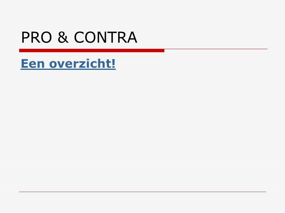 PRO & CONTRA Een overzicht!