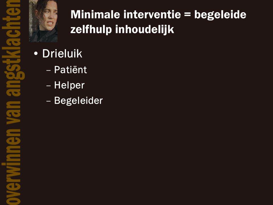 Minimale interventie = begeleide zelfhulp inhoudelijk •Drieluik –Patiënt –Helper –Begeleider