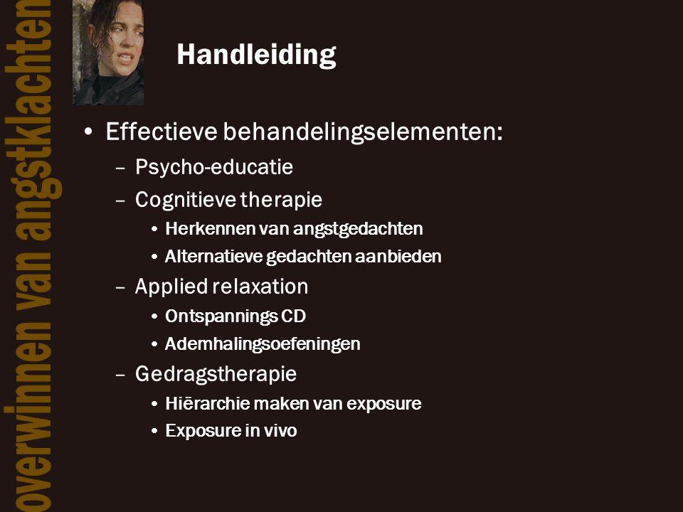 Handleiding •Effectieve behandelingselementen: –Psycho-educatie –Cognitieve therapie •Herkennen van angstgedachten •Alternatieve gedachten aanbieden –