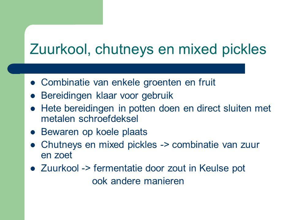 Zuurkool, chutneys en mixed pickles  Combinatie van enkele groenten en fruit  Bereidingen klaar voor gebruik  Hete bereidingen in potten doen en di