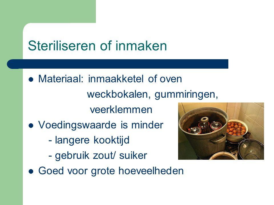 Steriliseren of inmaken  Materiaal: inmaakketel of oven weckbokalen, gummiringen, veerklemmen  Voedingswaarde is minder - langere kooktijd - gebruik