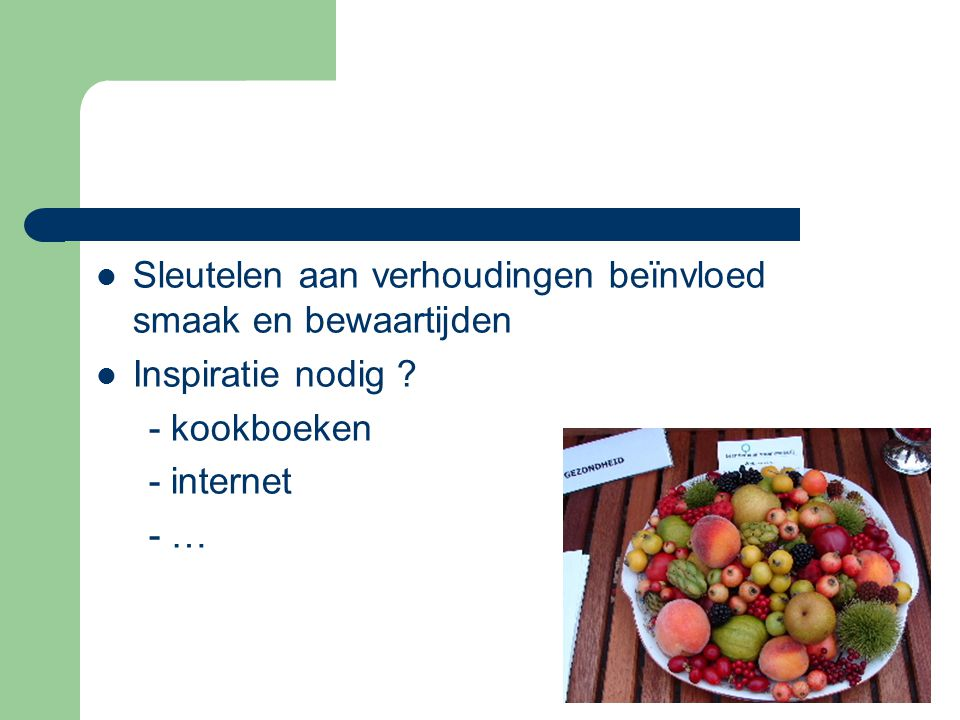  Sleutelen aan verhoudingen beïnvloed smaak en bewaartijden  Inspiratie nodig ? - kookboeken - internet - …