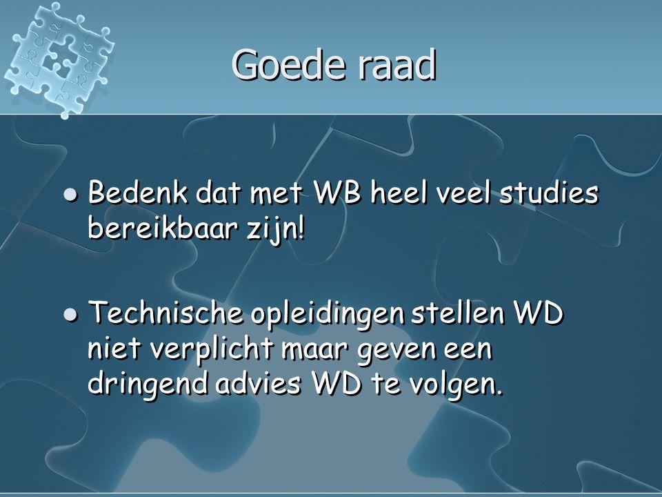 Goede raad  Bedenk dat met WB heel veel studies bereikbaar zijn.