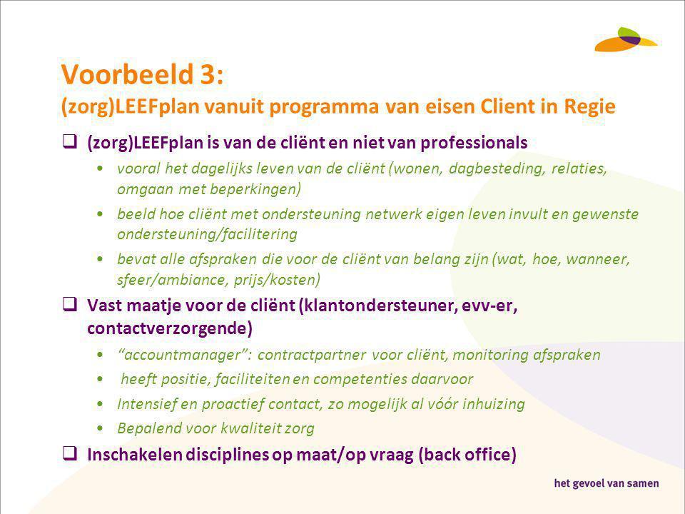 Voorbeeld 3: (zorg)LEEFplan vanuit programma van eisen Client in Regie  (zorg)LEEFplan is van de cliënt en niet van professionals •vooral het dagelij