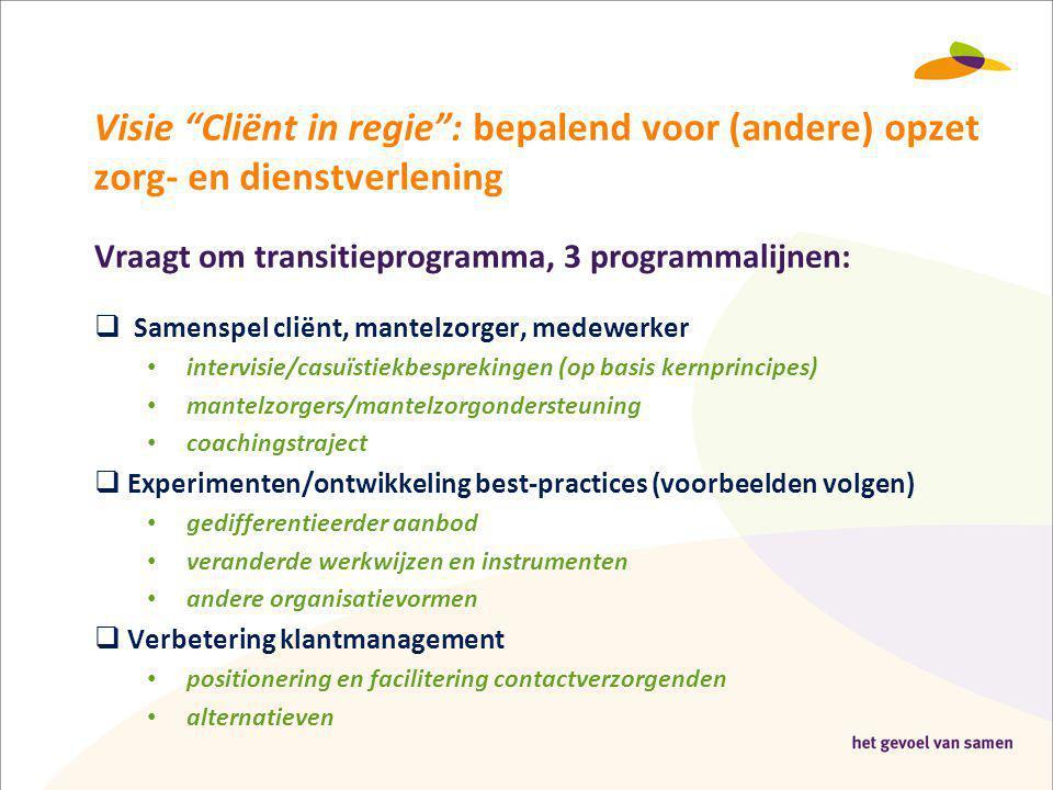 """Visie """"Cliënt in regie"""": bepalend voor (andere) opzet zorg- en dienstverlening Vraagt om transitieprogramma, 3 programmalijnen:  Samenspel cliënt, ma"""