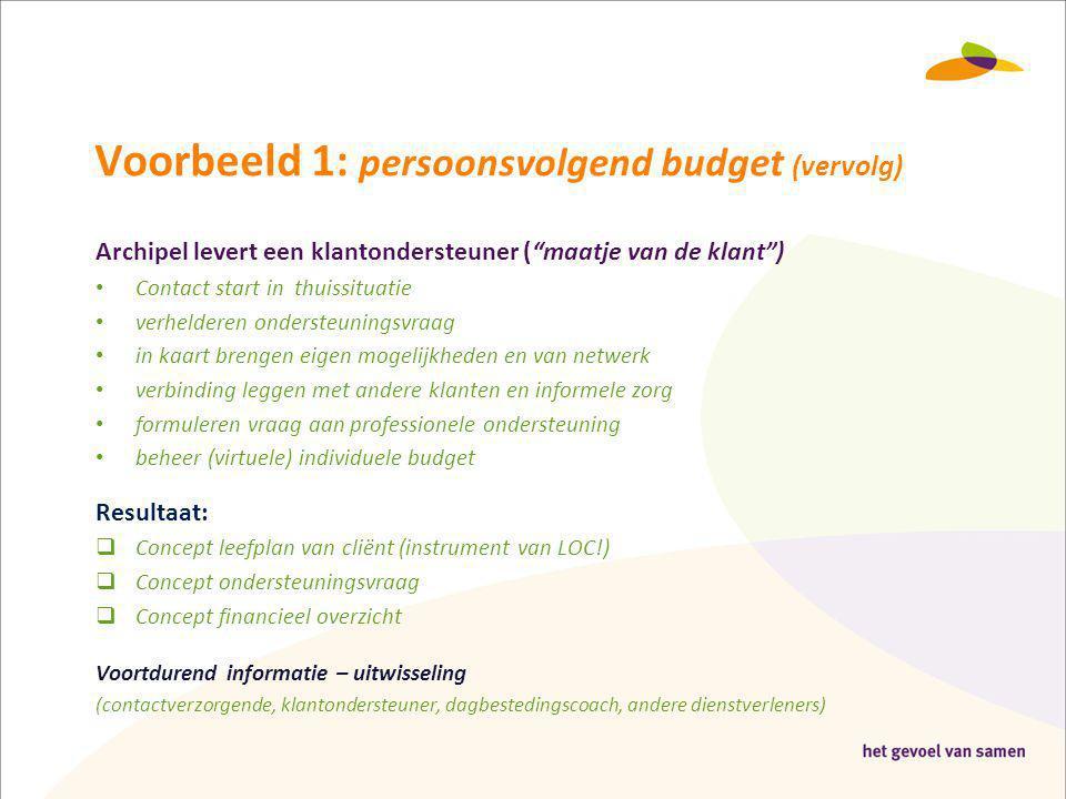 """Voorbeeld 1: persoonsvolgend budget (vervolg) Archipel levert een klantondersteuner (""""maatje van de klant"""") • Contact start in thuissituatie • verheld"""