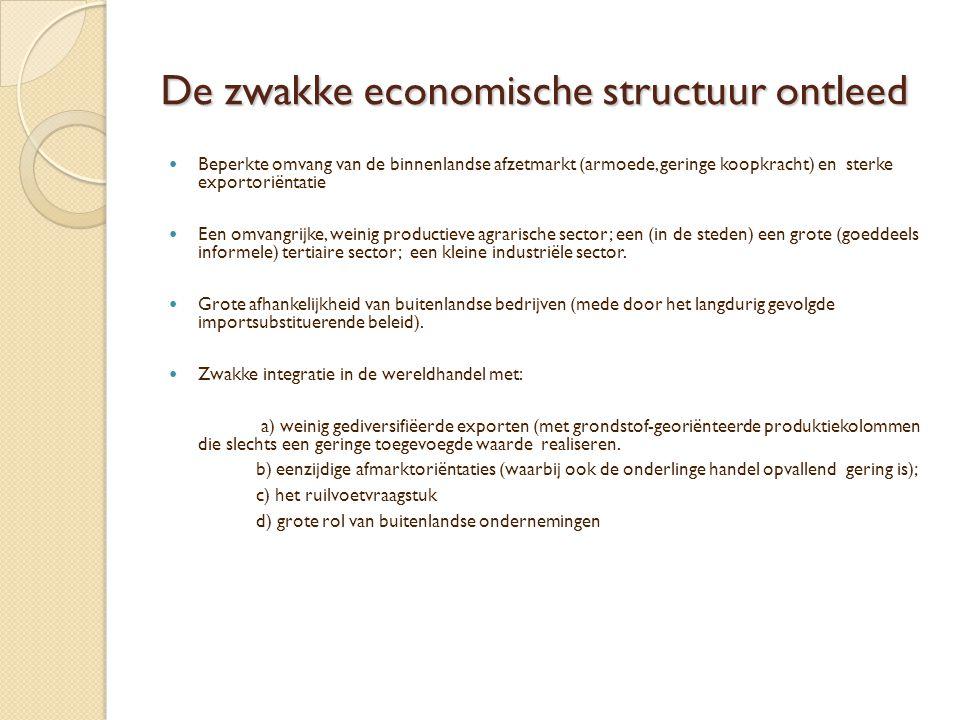De zwakke economische structuur ontleed  Beperkte omvang van de binnenlandse afzetmarkt (armoede, geringe koopkracht) en sterke exportoriëntatie  Ee