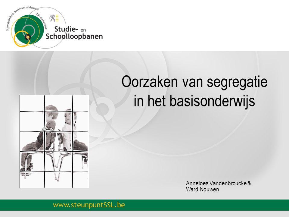 www.steunpuntSSL.be Oorzaken van segregatie in het basisonderwijs Anneloes Vandenbroucke & Ward Nouwen