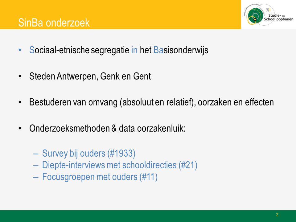 SinBa onderzoek • Sociaal-etnische segregatie in het Basisonderwijs • Steden Antwerpen, Genk en Gent • Bestuderen van omvang (absoluut en relatief), oorzaken en effecten • Onderzoeksmethoden & data oorzakenluik: – Survey bij ouders (#1933) – Diepte-interviews met schooldirecties (#21) – Focusgroepen met ouders (#11) 2