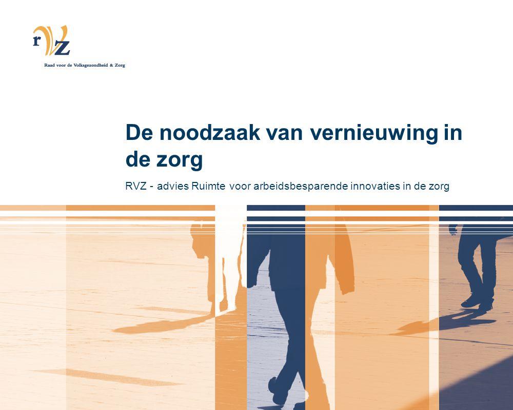 De noodzaak van vernieuwing in de zorg RVZ - advies Ruimte voor arbeidsbesparende innovaties in de zorg