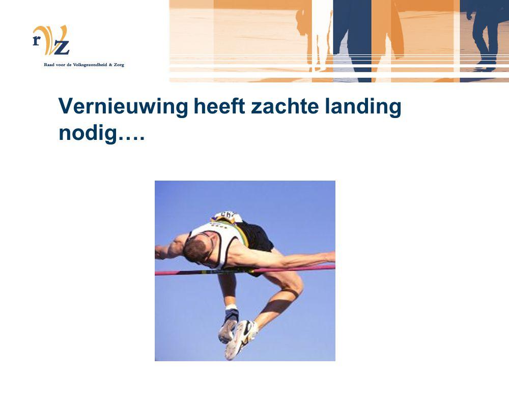 Vernieuwing heeft zachte landing nodig….
