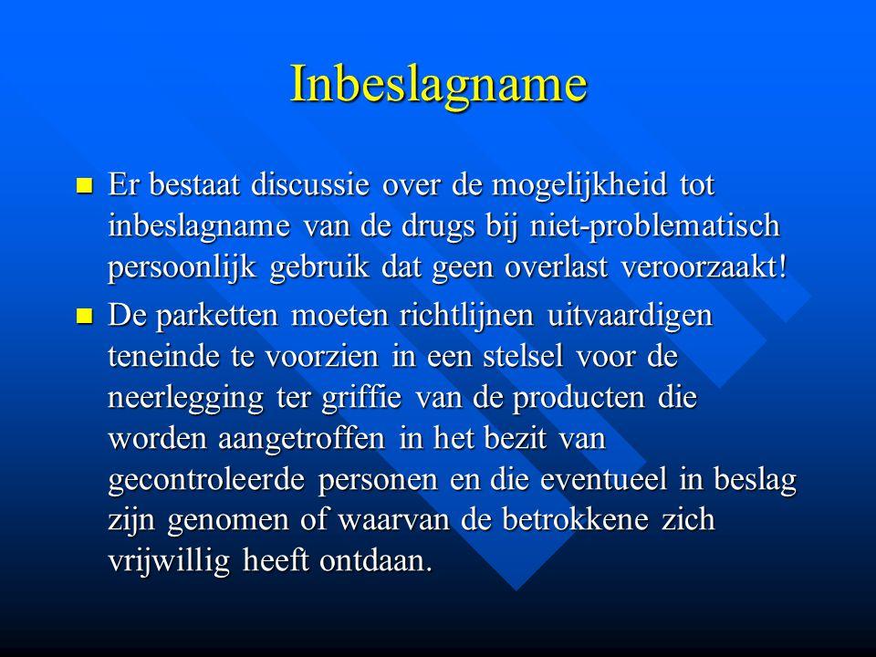 Inbeslagname  Er bestaat discussie over de mogelijkheid tot inbeslagname van de drugs bij niet-problematisch persoonlijk gebruik dat geen overlast ve
