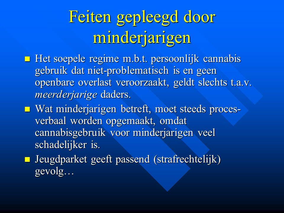 Feiten gepleegd door minderjarigen  Het soepele regime m.b.t. persoonlijk cannabis gebruik dat niet-problematisch is en geen openbare overlast veroor