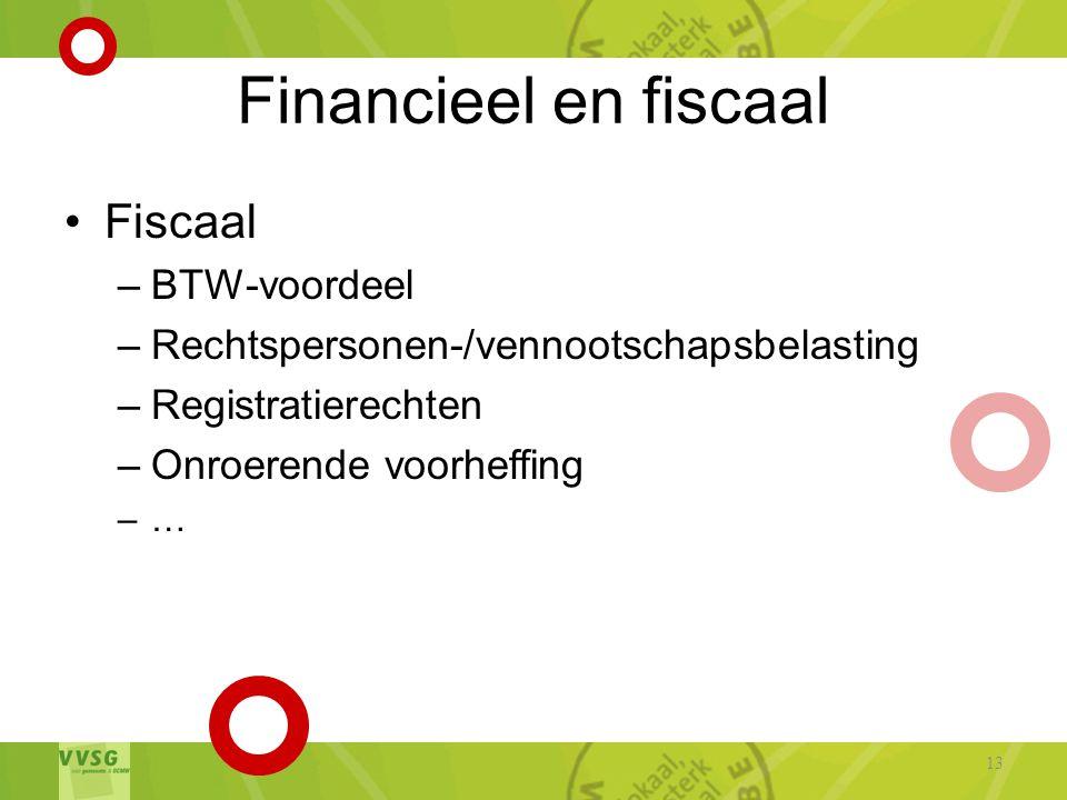 Financieel en fiscaal •Fiscaal –BTW-voordeel –Rechtspersonen-/vennootschapsbelasting –Registratierechten –Onroerende voorheffing –… 13