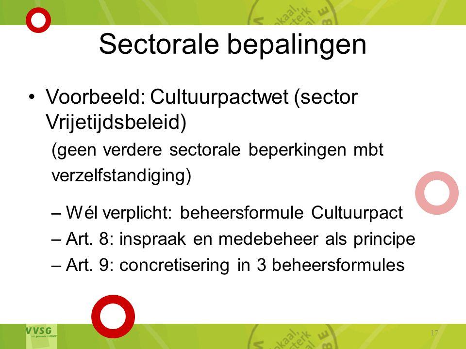 Sectorale bepalingen •Voorbeeld: Cultuurpactwet (sector Vrijetijdsbeleid) (geen verdere sectorale beperkingen mbt verzelfstandiging) –Wél verplicht: beheersformule Cultuurpact –Art.