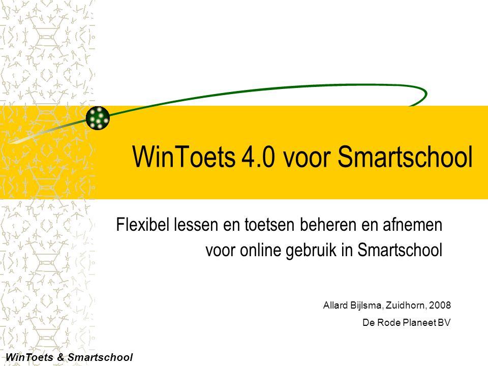 WinToets 4.0 voor Smartschool Flexibel lessen en toetsen beheren en afnemen voor online gebruik in Smartschool Allard Bijlsma, Zuidhorn, 2008 De Rode