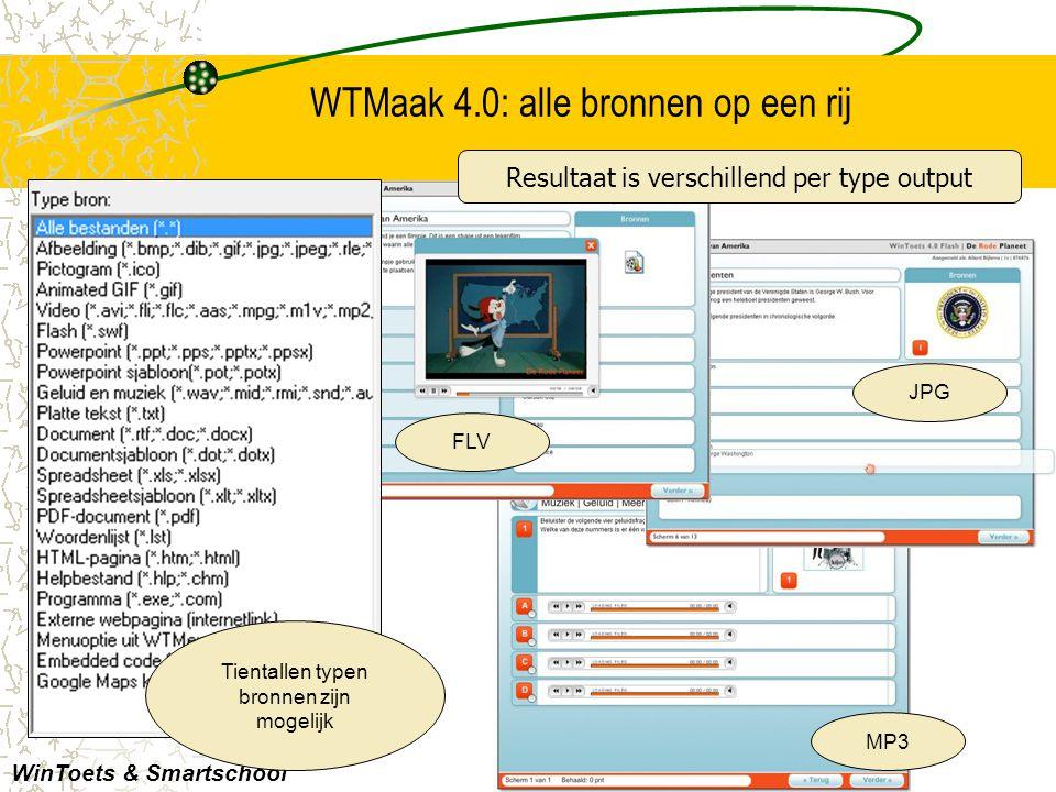 WTMaak 4.0: alle bronnen op een rij WinToets & Smartschool Resultaat is verschillend per type output Tientallen typen bronnen zijn mogelijk FLV JPG MP